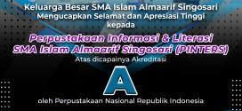PERPUSTAKAAN INFORMASI DAN LITERASI SEKOLAH (PINTERS) SMA ISLAM ALMAARIF SINGOSARI SUDAH TERAKREDITASI A